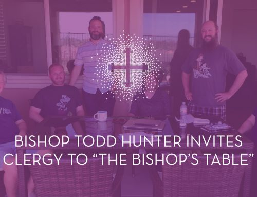 "Bishop Todd Hunter Invites Clergy to ""The Bishop's Table"""